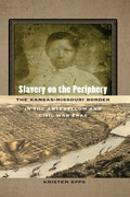 Slavery on the Periphery: The Kansas-Missouri Border in the Antebellum and Civil War Eras