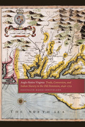 Anglo-Native Virginia: Trade, Conversion, and Indian Slavery in the Old Dominion, 1646-1722