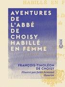 Aventures de l'abbé de Choisy habillé en femme