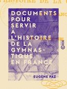 Documents pour servir à l'histoire de la gymnastique en France