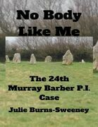 No Body Like Me : The 24th Murray Barber P. I. Case