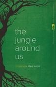 The Jungle Around Us: Stories