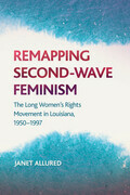 Remapping Second-Wave Feminism: The Long Women's Rights Movement in Louisiana, 1950-1997