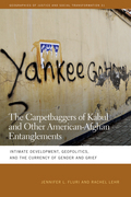 The Carpetbaggers of Kabul and Other American-Afghan Entanglements: Intimate Development, Geopolitics, and the Currency of Gender and Grief