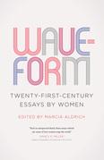 Waveform: Twenty-First-Century Essays by Women