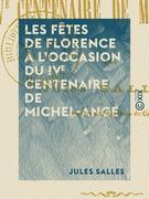 Les Fêtes de Florence à l'occasion du IVe centenaire de Michel-Ange