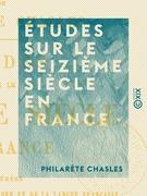 Études sur le seizième siècle en France