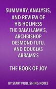 Summary, Analysis, and Review of His Holiness the Dalai Lama's, Archbishop Desmond Tutu, and Douglas Abrams's The Book of Joy: Lasting Happiness in a
