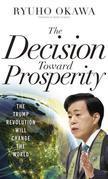 The Decision Toward Prosperity: The Trump Revolution Will Change the World