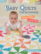 Baby Quilts for Beginners: Easy to Make, Fun to Give