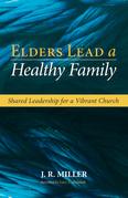 Elders Lead a Healthy Family: Shared Leadership for a Vibrant Church