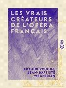 Les Vrais Créateurs de l'Opéra français