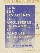 Lois sur les aliénés en Angleterre, en France, et dans les autres pays