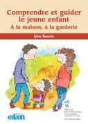 Comprendre et guider le jeune enfant - À la maison à la garderie
