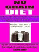 No Grain Diet: Maximize Your No Grain Diet Results - Quick Primal Paleo Diet Guide That You Can Include In Your No Grain Diet To Maximize Results: Scr