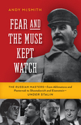 Fear and the Muse Kept Watch: The Russian Masters¿from Akhmatova and Pasternak to Shostakovich and Eisenstein¿Under Stalin