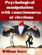 Psychological Manipulation with Consciousness at Elections