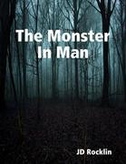 """"""": The Monster In Man"""""""