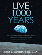 Live 1,000 Years: The Amazing New Science of Happiness, Health, Money, and Love: Discover who you are? Where you came from before birth? Where you're