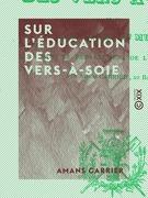 Sur l'éducation des vers-à-soie