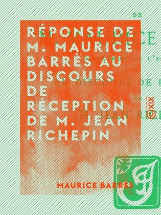 Réponse de M. Maurice Barrès au discours de réception de M. Jean Richepin