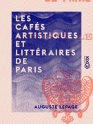 Les Cafés artistiques et littéraires de Paris