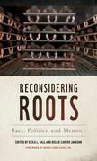Reconsidering Roots: Race, Politics, and Memory