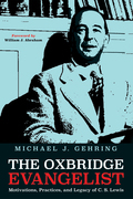 The Oxbridge Evangelist: Motivations, Practices, and Legacy of C.S. Lewis