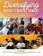 Diversifying Barbie and Mortal Kombat: Intersectional Perspectives and Inclusive Designs In Gaming