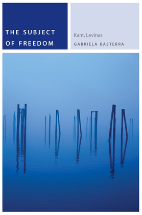 The Subject of Freedom: Kant, Levinas