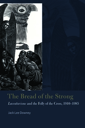 The Bread of the Strong: Lacouturisme and the Folly of the Cross, 1910-1985