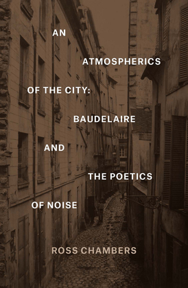 An Atmospherics of the City: Baudelaire and the Poetics of Noise