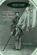 Shades of Green: Irish Regiments, American Soldiers, and Local Communities in the Civil War Era