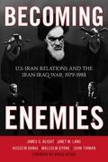 Becoming Enemies: U.S.-Iran Relations and the Iran-Iraq War, 1979-1988