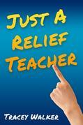 Just A Relief Teacher