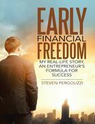 Early Financial Freedom: My Real - Life Story, an Entrepreneur's Formula for Success