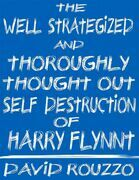 The Well Strategized and Thoroughly Thought Out Self Destruction of Harry Flynnt