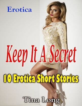 Erotica: Keep It a Secret: 10 Erotica Short Stories
