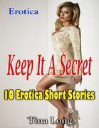 Erotica: Keep It a Secret: 10 Erotica Short Stories