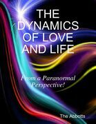 The Dynamics of Love and Life - From a Paranormal Perspective!