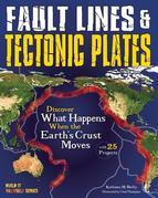Fault Lines & Tectonic Plates: Discover What Happens When the Earth's Crust Moves With 25 Projects