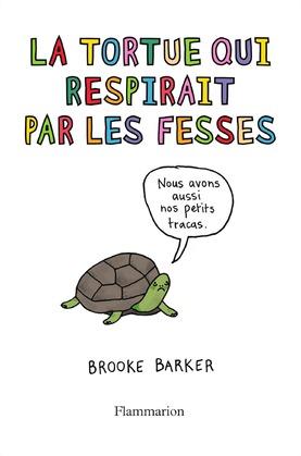 La tortue qui respirait par les fesses. Ce qu'on ne vous a jamais dit sur les animaux