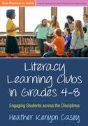 Literacy Learning Clubs in Grades 4-8: Engaging Students across the Disciplines
