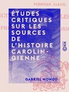 Études critiques sur les sources de l'histoire carolingienne