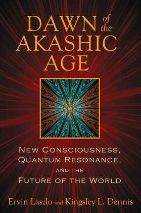 Dawn of the Akashic Age: New Consciousness, Quantum Resonance, and the Future of the World