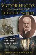 Victor Hugo's Conversations with the Spirit World: A Literary Genius's Hidden Life