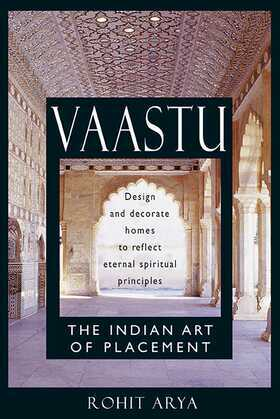 Vaastu: The Indian Art of Placement: Design and Decorate Homes to Reflect Eternal Spiritual Principles