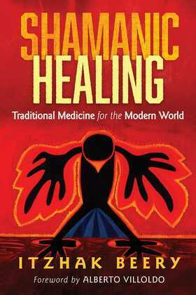 Shamanic Healing: Traditional Medicine for the Modern World