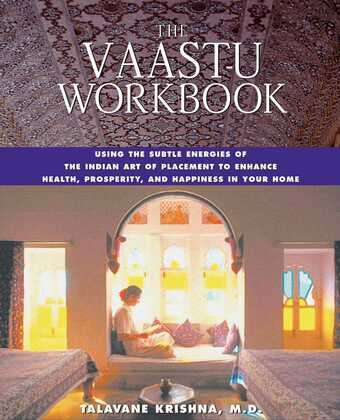 The Vaastu Workbook: Using the Subtle Energies of the Indian Art of Placement to Enhance Health, Prosperity, and Happiness in Your Home