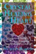 Crystal Healing for the Heart: Gemstone Therapy for Physical, Emotional, and Spiritual Well-Being